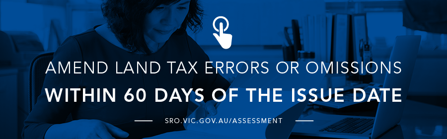 Amend land tax errors or omissions within 60 days of the issue date