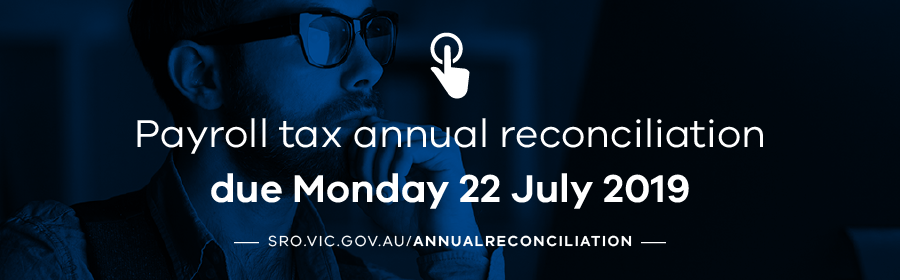 Payroll tax annual reconciliation due 22 July 2019