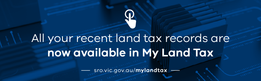 All your recent land tax records are now available in My Land Tax